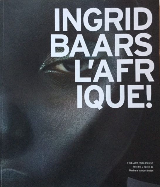 Ingrid Baars . l'Afrique . Fine Art Publishing 2013